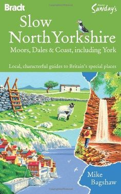 Slow North Yorkshire Moors, Dales & Coast, including York: Local, characterful guides to Britain's special places (Bradt Travel Guide Go Slow Yorkshire Moors & Dales) by Mike Bagshaw. Save 22 Off!. $17.93. Series - Bradt Travel Guide Go Slow Yorkshire Moors & Dales. Publisher: Bradt Travel Guides; First edition (July 13, 2010). Publication: July 13, 2010. Author: Mike Bagshaw
