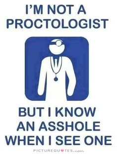 I'm not a proctologist but I know an asshole when I see one. Picture Quotes.