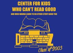 Center for Kids Who Can't Read Good T-Shirt | SnorgTees