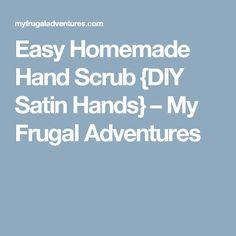 Easy Homemade Hand Scrub {DIY Satin Hands} – My Frugal Adventures
