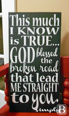 God Blessed The Broken Road That Lead Me by SimplyBSignsnSuch, $22.00