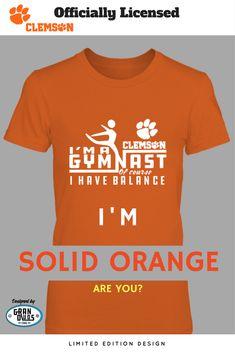 999ac905ef Clemson Tiger Gymnastics - I m A Gymnast - Of Course I have Balance-Orange. Gymnastics  ShirtsGymnastsClemson TigersFans