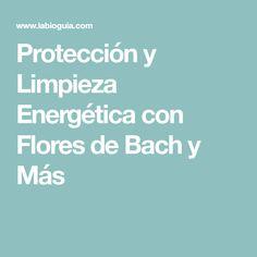 Protección y Limpieza Energética con Flores de Bach y Más
