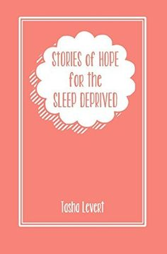Stories of Hope for the Sleep Deprived by Tasha Levert, http://www.amazon.com/dp/1449915213/ref=cm_sw_r_pi_dp_OGr5ub1AHAFK5