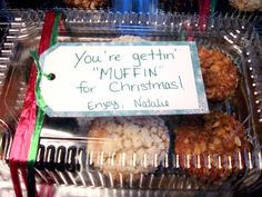 """Your gettin """"muffin"""" for christmas! Great teacher gift ideas."""