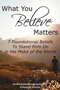 When the way is unclear, when the road is rocky and painful, when my heart feels shattered, I have to remind myself of what I believe, what I know to be true. What you believe matters.