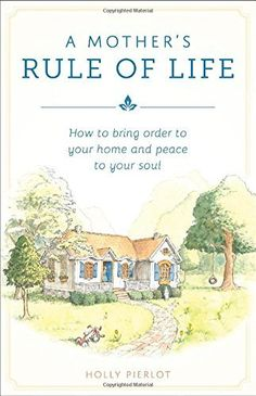 A Mother's Rule of Life: How to Bring Order to Your Home and Peace to Your Soul by Holly Pierlot, http://www.amazon.com/dp/1928832415/ref=cm_sw_r_pi_dp_voIvvb1DZ655R