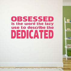 """""""Obsessed is the word the lazy use to describe the dedicated."""" Stay dedicated to the run with our GoneForARunGraphix running wall decal!"""