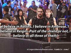 """""""I believe in Rollins. I believe in Ambrose. I believe in Reigns.   Part of the shield or not, I believe in all three of them! R..."""