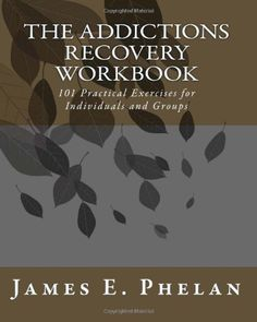The Addictions Workbook: 101 Practical Exercises for Individuals and Groups by James E. Phelan http://www.amazon.com/dp/0977977315/ref=cm_sw_r_pi_dp_0U8-tb0AKDCKX