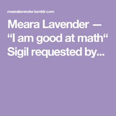 """Meara Lavender — """"I am good at math""""   Sigil requested by..."""
