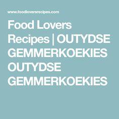 Food Lovers Recipes | OUTYDSE GEMMERKOEKIESOUTYDSE GEMMERKOEKIES