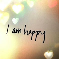 I am happy...