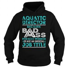 Awesome Tee Aquatic Director Because BADASS Miracle Worker Job Title TShirt T shirts #tee #tshirt #named tshirt #hobbie tshirts # Aquatic