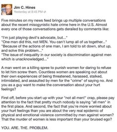 Saying #NotAllMen isn't important. If you value your feelings over someone else's life, then I'm not convinced you wouldn't be the killer in another situation. Stop making debates about gendered violence about whether or not you would be the killer and start protecting the victims and fighting to make sure it doesn't happen again. Saying 'not all men' doesn't change anything. Detailing the conversation to make it about you does not make me want to believe you when you say you're different…