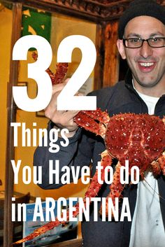 Discover 32 things you have to do in Argentina before you die. Yep eating that big ass crab is definitely one of them!