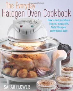 The Everyday Halogen Oven Cookbook: How to Cook Nutritious One Pot Meals Faster Than Your Conventional Oven ~ Paperback / softback ~ Sarah Flower Halogen Oven Recipes, Nuwave Oven Recipes, Cooking Recipes, Turbo Broiler Recipes, Cooking Ideas, Crockpot Recipes, Convection Oven Cooking, Countertop Convection Oven, One Pot Meals