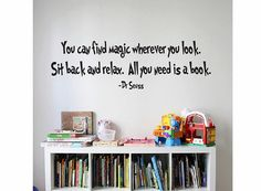 """""""You can find magic wherever you look. Sit back and relax. All you need is a book. -Dr Seuss"""""""