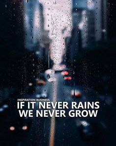 If it never rains we never grow..