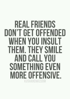 :) So true but they mean it they don't act it up or pretend like they're so cool, best friends or atleast good friends don't have to be better than you and don't some how without making it obvious break you down inside making you feel like your worthless or less than them and I bet who I want to see this won't even read this:(