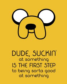 good advice from Jake the Dog