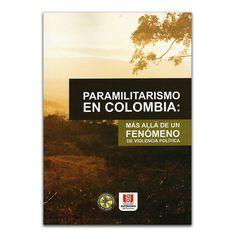Paramilitarismo en Colombia: más allá de un fenómeno de violencia política – Germán Ayala Osorio – Universidad Autónoma de Occidente www.librosyeditores.com Editores y distribuidores.