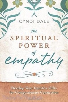 The Spiritual Power of Empathy: Develop Your Intuitive Gifts by Cyndi Dale