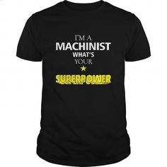 Machinist Tshirt Im a Machinist whats your superpower - #t shirt creator #t shirt ideas. CHECK PRICE => https://www.sunfrog.com/Jobs/Machinist-T-shirt--Im-a-Machinist-whats-your-superpower-Black-Guys.html?60505