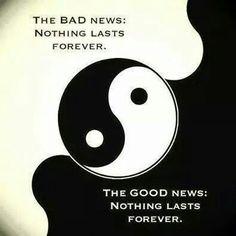 Het goede nieuws : niets duurt voor eeuwig. Het slechte nieuws :niets duurt voor eeuwig!