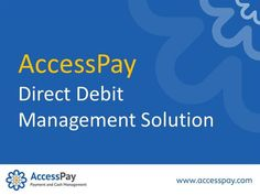 AccessPay Direct Debit Management Solution by accesspay via authorSTREAM
