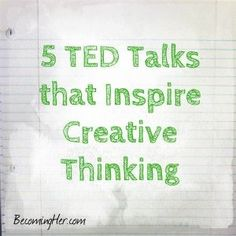 5 TED Talks that Inspire Creative Thinking. Watch these when you want to be inspired!
