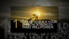 11 Ways to Build Your Mental Strength and Willpower Mental Strength, Willpower, Self Improvement, Life Is Good, Make It Yourself, Watch, Amazing, Clock, Bracelet Watch
