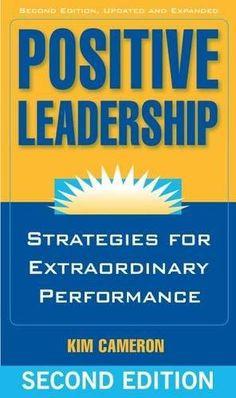 Positive Leadership: Strategies for Extraordinary Perform...