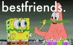 not sure why they thought SPONGE BOB was the picture for this, but whatever...Best friends are the best!!