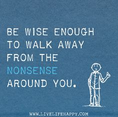 Be wise enough to walk away from the nonsense around you. by deeplifequotes, via Flickr