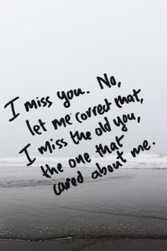 I miss who you use to be