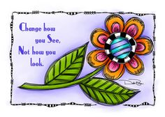 """""""Change How You See"""" by Debi Payne Designs"""
