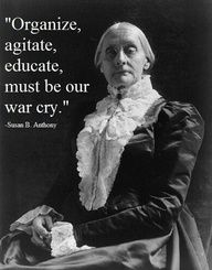 """Susan B. Anthony- In 1870 Anthony formed and was elected president of the Workingwomen's Central Association. The Association drew up reports on working conditions and provided educational opportunities for working women.   In 1866 Anthony and Stanton founded the American Equal Rights Association and in 1868 they started publishing the newspaper The Revolution in Rochester, with the masthead """"Men their rights, and nothing more; women, their rights, and nothing less""""."""