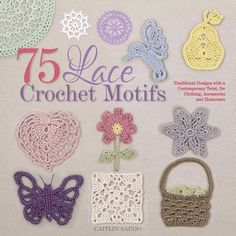 75 Lace Crochet Motifs: Traditional Designs with a Contemporary Twist, for Clothing, Accessories, and Homeware - Sainio, Caitlin
