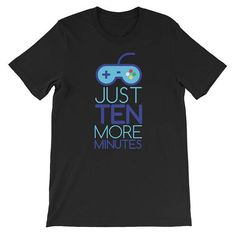 Just Ten More Minutes Gaming Unisex T-Shirt #clothing #shirt @EtsyMktgTool http://etsy.me/2ieUI3x