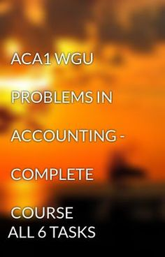"""Read """"ACA1 WGU PROBLEMS IN ACCOUNTING - COMPLETE COURSE ALL 6 TASKS -  ACA1 WGU PROBLEMS IN ACCOUNTING - COMPLETE COURSE ALL 6 TASKS"""" #wattpad #short-story"""