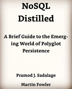 Pramod J. Sadalage Martin Fowler. NoSQL Distilled: A Brief Guide to the Emerging World of Polyglot Persistence 1st Edition ISBN-13: 978-0321826626 ISBN-10: 0321826620 Good introduction to NoSQL technology. #programming #coding #book #books #reading #db #nosql #databases