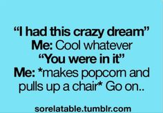 I'm actually always the one telling the dream! Mine are pretty intense.... I should make a book about one!