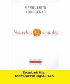 Nouvelles Orientales (Collection LImaginaire) (French Edition) (9782070299737) Marguerite Yourcenar , ISBN-10: 2070299732  , ISBN-13: 978-2070299737 ,  , tutorials , pdf , ebook , torrent , downloads , rapidshare , filesonic , hotfile , megaupload , fileserve