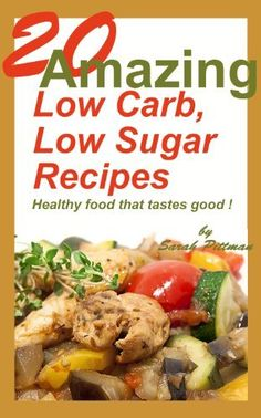 20 Amazing Low Carb, Low Sugar Recipes - Healthy food that tastes good ! by Sarah Pittman, http://www.amazon.com/dp/B009BTVWDU/ref=cm_sw_r_pi_dp_xoZ5rb038QYYH