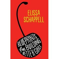 """Blueprints for Building Better Girls"" by Elissa Schappell, incredible collection of short stories that every female should read. Heartbreaking, brave and honest tales of real women facing a very real world. New Books, Good Books, Books To Read, Dont Be A Fool, Book Girl, Oprah, Reading Lists, Short Stories, The Book"