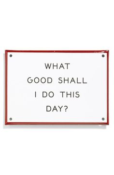 What good shall I do this day? #wisdom #affirmations