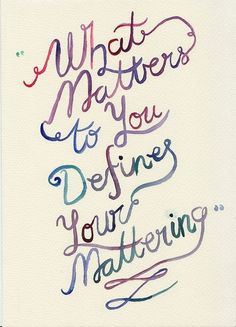 What Matters to You Defines Your Mattering Albertha.blogspot.com