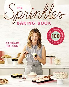 The Sprinkles Baking Book: 100 Secret Recipes from Candace's Kitchen by Candace Nelson