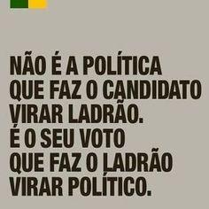 Não é a política que faz o candidato virar ladrão. É o seu voto que faz o ladrão virar político.